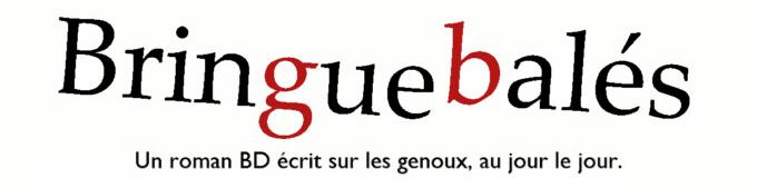 Bringuebalés - Un roman BD écrit sur les genoux, au jour le jour.