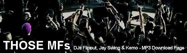Those MFs - Kemo, Flipout & Jay Swing