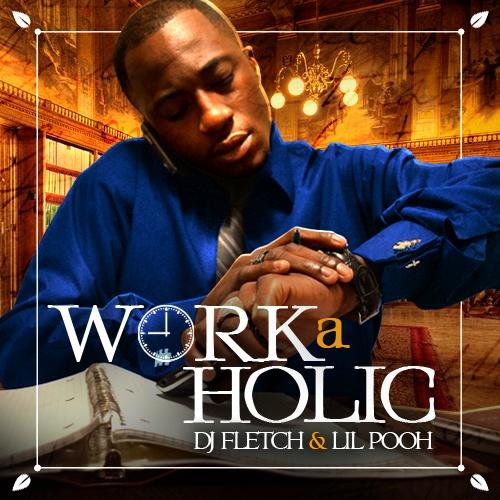 lil pooh dj fletch work-a-holic mixtape