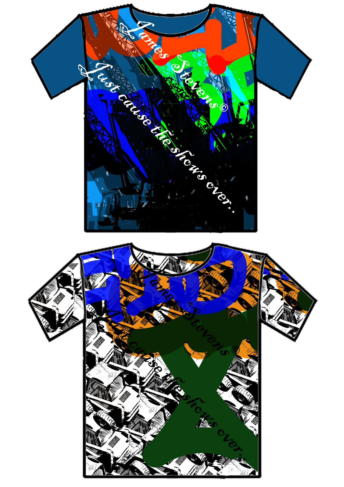 Just cause the shows over t shirt print ideas so far for T shirt printing exhibition