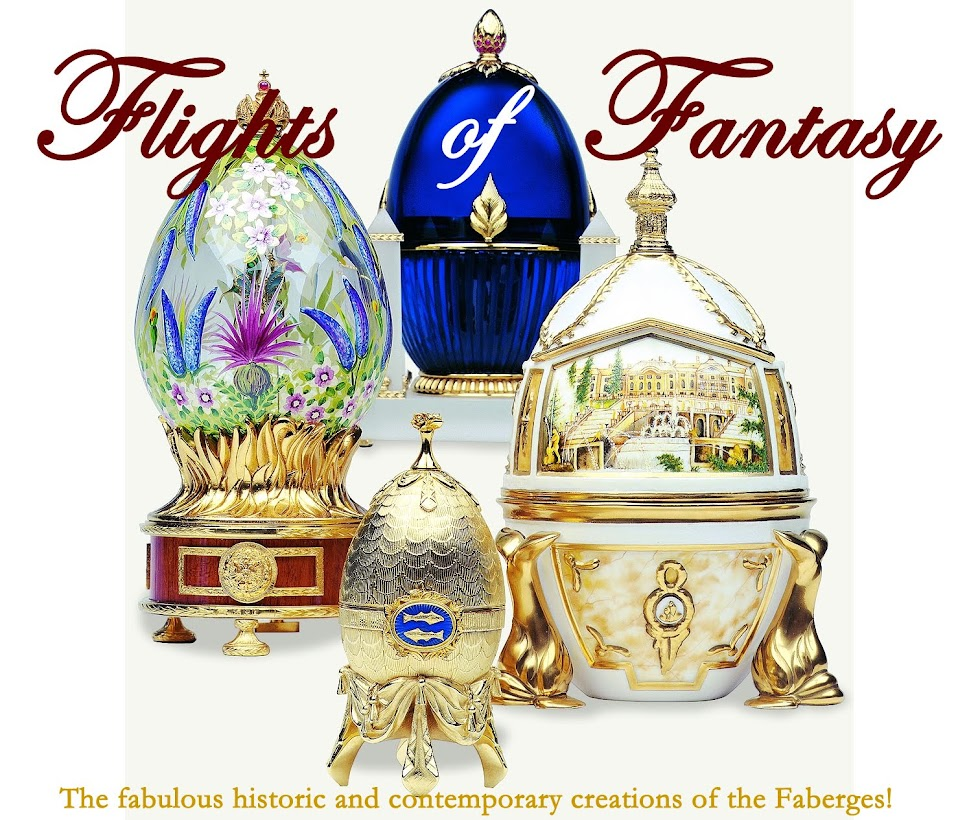 Flights of Fantasy:  Fabulous Historic & Contemporary Creations of the Faberges!