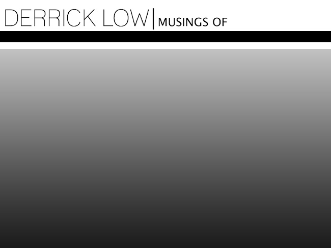 DERRICK LOW | MUSINGS OF