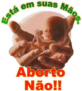 Aborto Nunca! Só Amor, Luz & Vida!