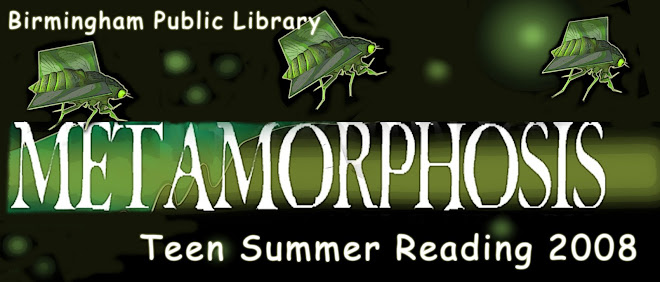 Birmingham Public Library Metamorphosis Teen Summer Reading 2008