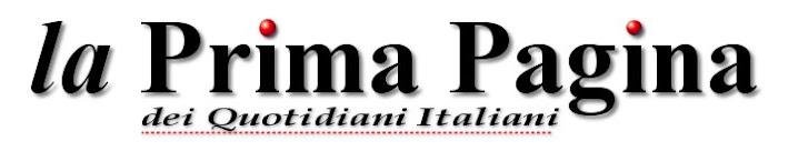 Notizie dalla Prima Pagina dei Quotidiani Italiani