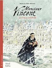 Monsieur Vincent. BD historique. Mars 2010. Editions Fleurus Mame.