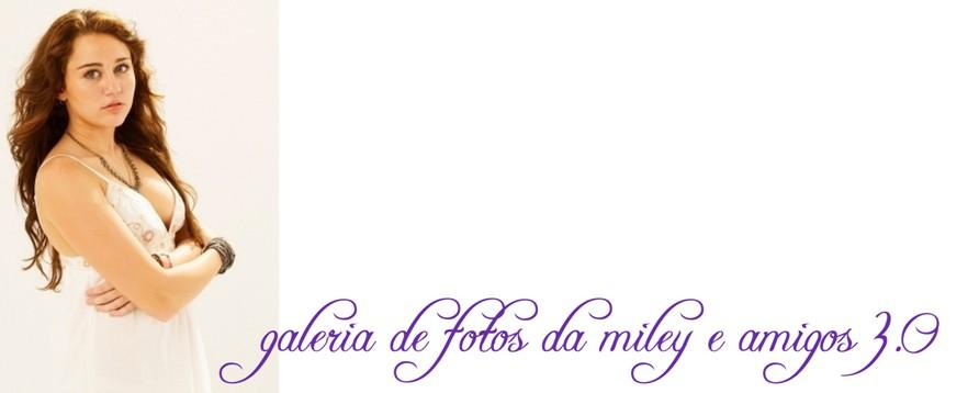 GALERIA DE FOTOS DA MILEY E AMIGOS