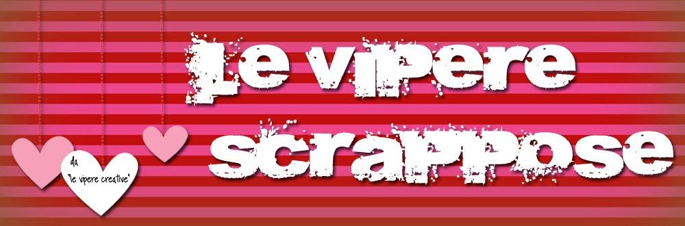 Le vipere...scrappose!