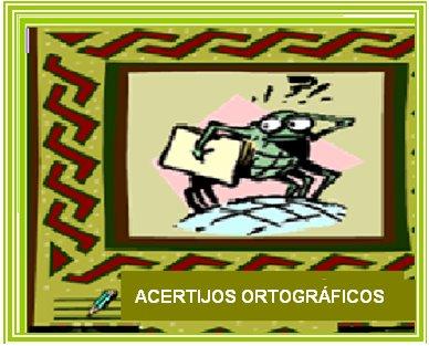 ENLACES DE ACERTIJOS ORTOGRÁFICOS