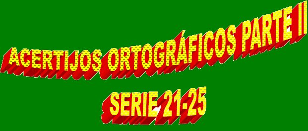 ACERTIJOS ORTOGRÁFICOS PARTE II SERIE 21-25