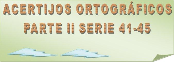 ACERTIJOS ORTOGRÁFICOS PARTE II SERIE 41-45