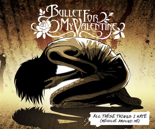 Bullet for My Valentine- All These Things I Hate.