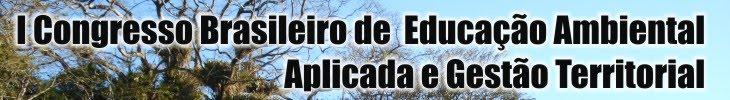 I Congresso Brasileiro de  Educação Ambiental  Aplicada e Gestão Territorial