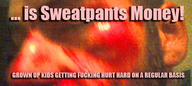 ... is Sweatpants Money!