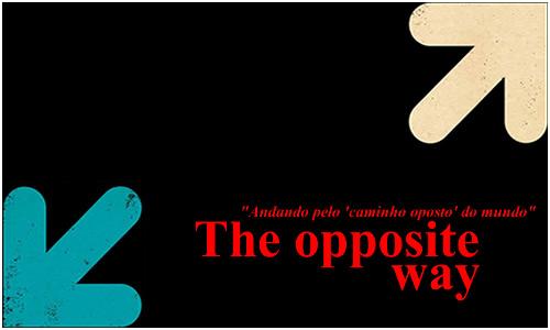 """Opposite Way - Andando pelo """"caminho oposto"""" do mundo!"""