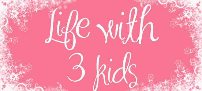 { Life With 3 Kids }
