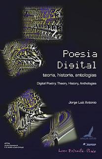 Poesia Digital, a poesia do século XXI, ganhou uma obra esclarecedora Jorge Luiz Antonio Poesia digital: teoria, história, antologias