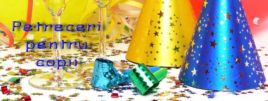 Petreceri pentru copii, petreceri pentru adolescenti, petreceri pentru tineri si adulti