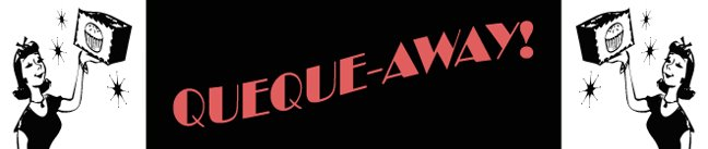 QUEQUE-AWAY!