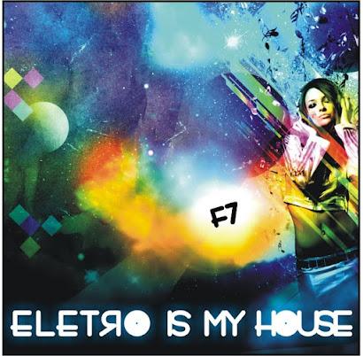 DJ F7 - ELETRO IS MY HOUSE (2010)
