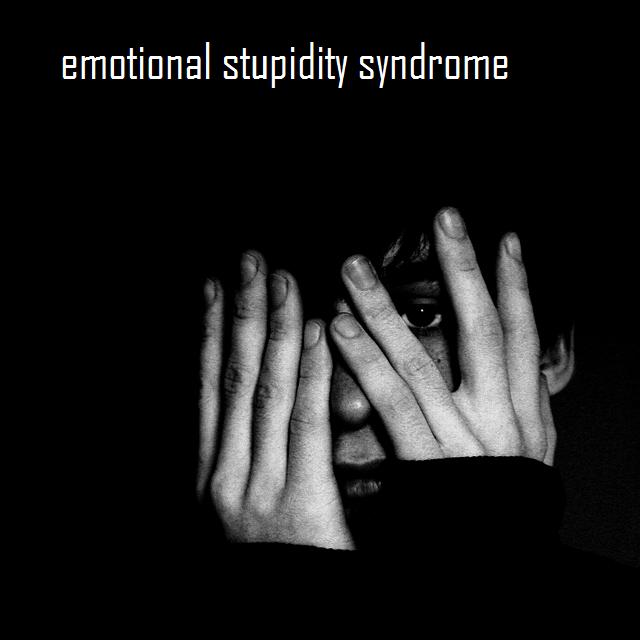 emotional stupidity syndrome