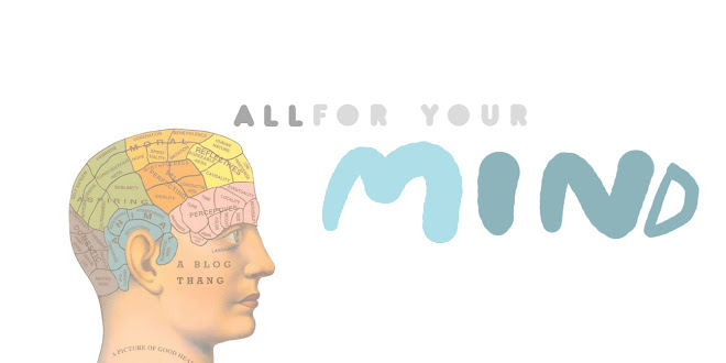 ALL FOR YOUR MIND