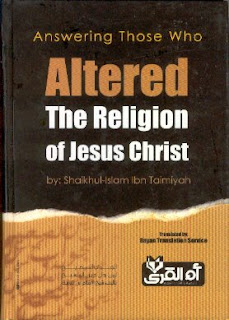 Answering Those Who Altered The Religion of Jesus Christ by ibn Taimiyah
