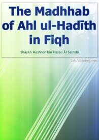 Madhab of Ahl al-Hadth in Fiqh by Shaykh Mashur Hasan Salman