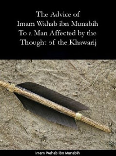 Advice To A Man Affected By The Thoughts Of The Khawarij by Wahab ibn Munabih