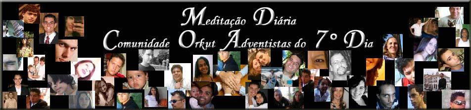 Meditação Diária Comunidade Orkut Adventistas do Sétimo Dia