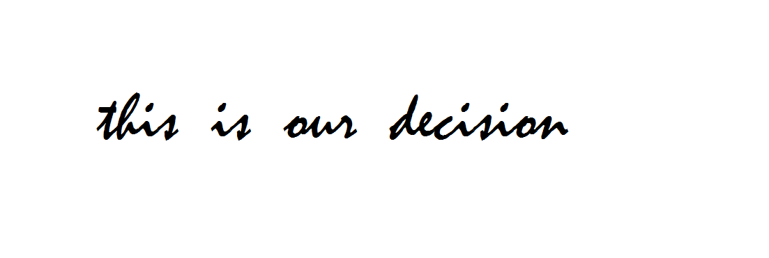 this is our decision