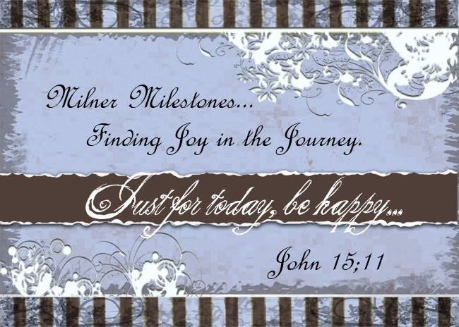 Milner Milestones  Finding Joy In Our Journey