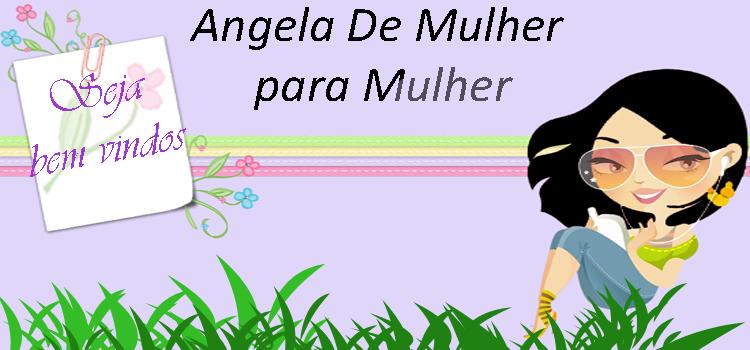 Angela De Mulher para Mulher