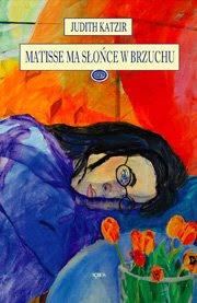 Judith Katzir. Matisse ma słońce w brzuchu.