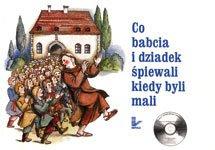 Co babcia i dziadek śpiewali kiedy byli mali. Wybór i oprac. Katarzyna Zachwatowicz-Jasieńska.