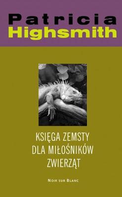 Patricia Highsmith. Księga zemsty dla miłośników zwierząt.