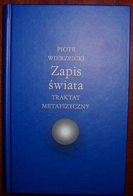 Piotr Wierzbicki. Zapis świata. Traktat metafizyczny.