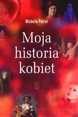 Michelle Perrot. Moja historia kobiet.