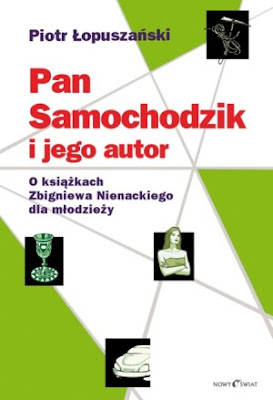 Piotr Łopuszański. Pan Samochodzik i jego autor. O książkach Zbigniewa Nienackiego dla młodzieży.