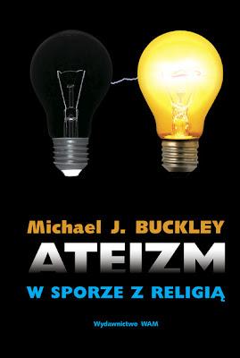 Michael J. Buckley. Ateizm w sporze z religią.