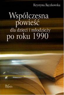 Krystyna Bęczkowska. Współczesna powieść dla dzieci i młodzieży po roku 1990.