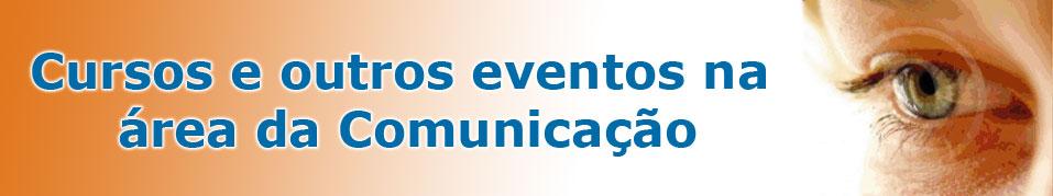 Cursos e outros eventos na área da Comunicação