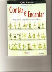 Contar e Encantar-pequenos segredos da narrativa, Cléo Busatto. Ed. Vozes