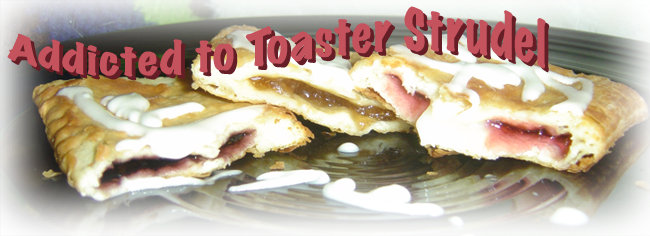 Addicted to Toaster Strudel