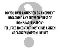 Do you have a question about Iron Sharpens Iron?