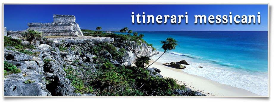 :: Itinerari Messicani - Appunti, consigli, racconti, mappe e diari di viaggio in Messico ::