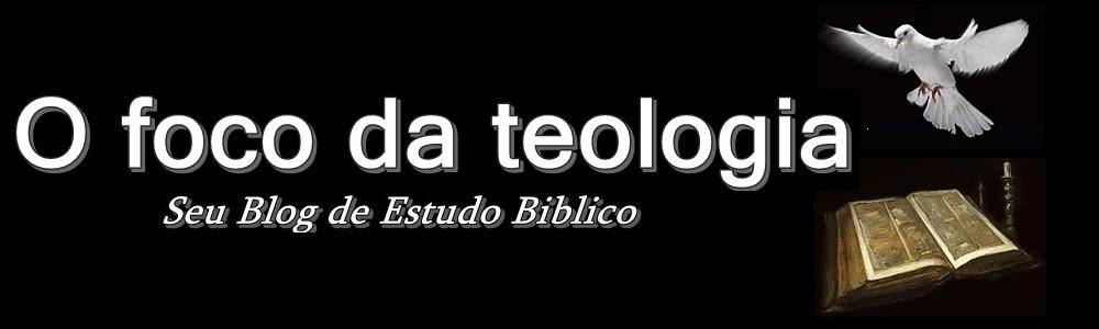 O Foco da Teologia