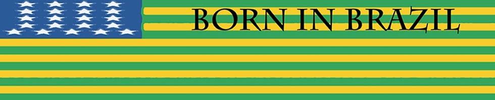 BORN IN BRAZIL