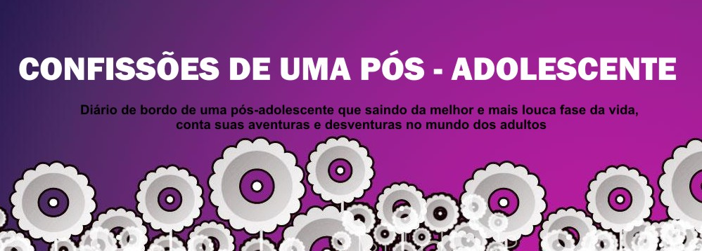 CONFISSÕES DE UMA PÓS-ADOLESCENTE