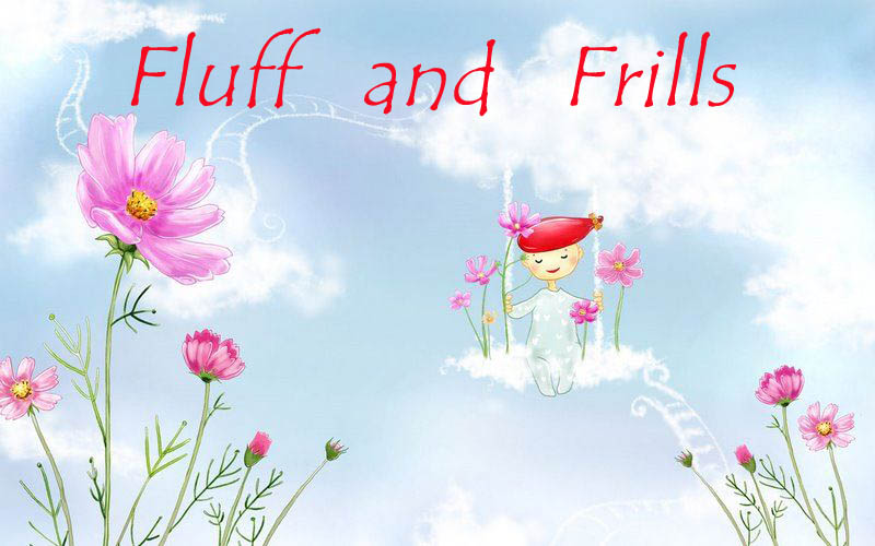 Fluff and Frills